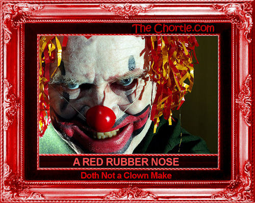 A red rubber nose doth not a clown make