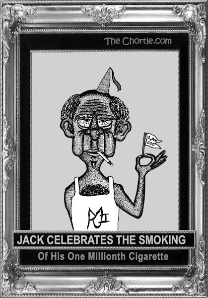 Jack celebrates the smoking of his one millionth cigarette