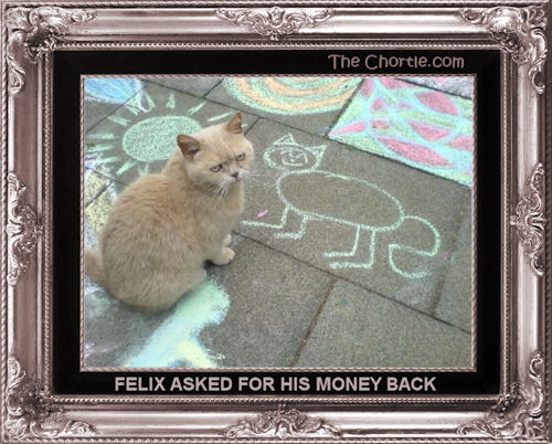 Felix asked for his money back