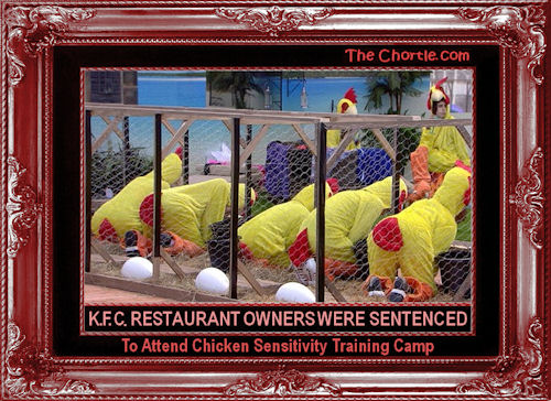 K.F.C. retaurant owners were sentenced to attend chicken sensitivity training camp.