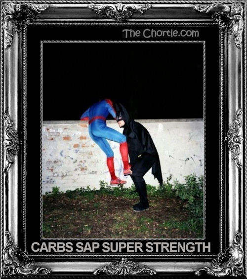 Carbs sap super strength.