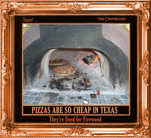 Pizzas are so cheap in Texas, they are used for firewood
