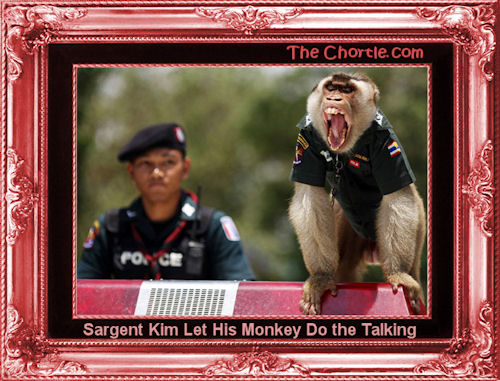 Sargeant Kim let his monkey do the talking