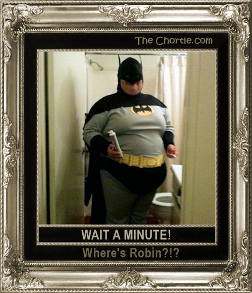 Wait a minute! Where's Robin?!?