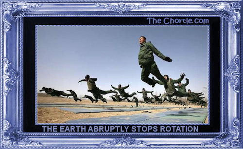 The earth abruptly stops rotation