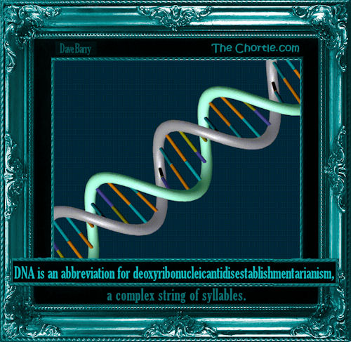 DNA is an abbreviation for deoxyribonucleicantidisestablishmentarianism, a complex string of syllables
