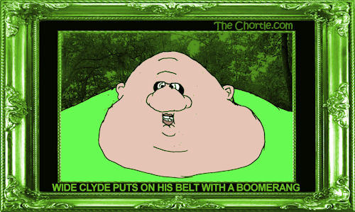 Wide Clyde puts on his belt with a boomerang