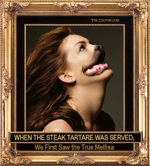 When the steak tartare wa served, we first saw the true Melisa
