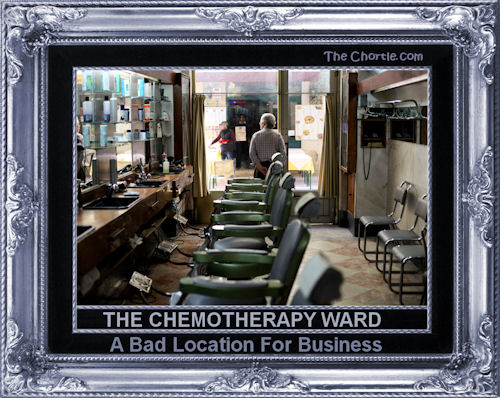 The chemotherapy ward. A bad location for business.