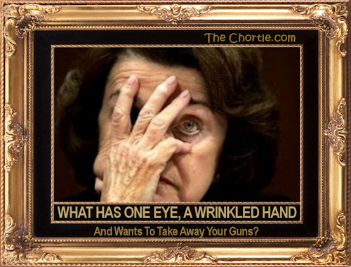 What has one eye, a wrinkled hand, and wants to take away your guns?