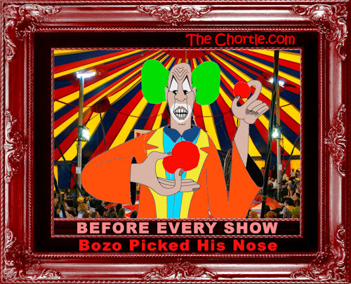 Before every show, Bozo picked his nose