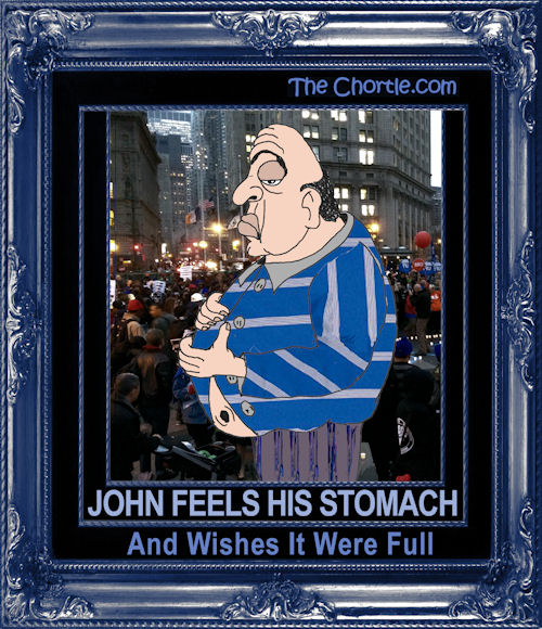 John feels his stomach and wishes it were full