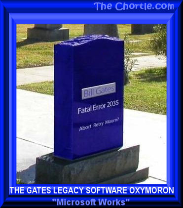 "The Gates legacy software oxymoron: ""Microsoft Works"""