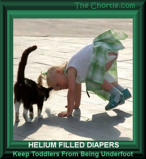 Helium filled diapers keep toddlers from being underfoot.