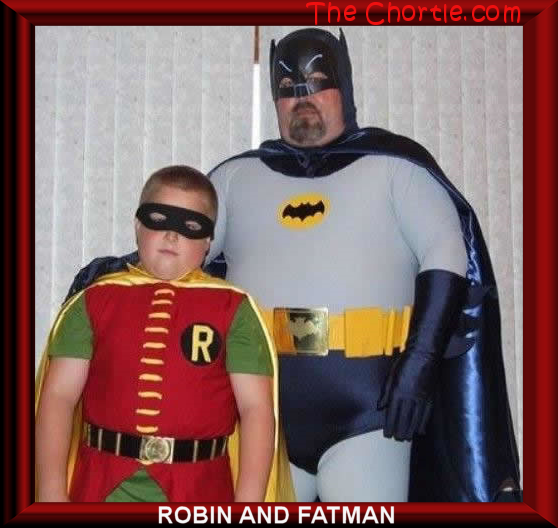 Robin and Fatman.