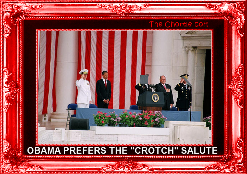 "Obama prefers the ""crotch"" salute."