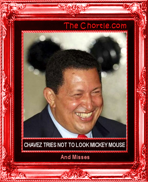 Chavez tries not to look Mickey Mouse and misses.