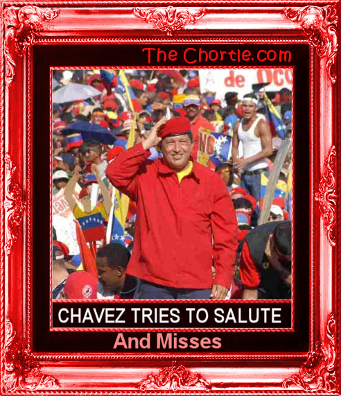 Chavez tries to salute and misses.