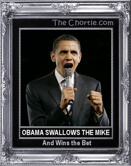Obama swallows the mike and wins the bet.