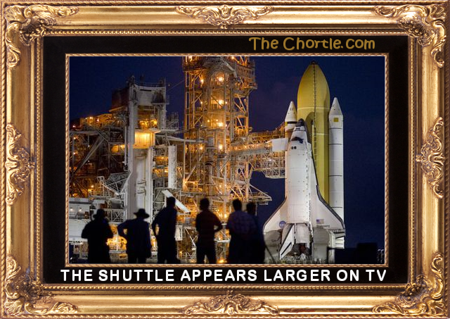 The shuttle appears larger on TV