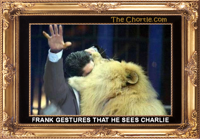 Frank gestures that he sees Charlie