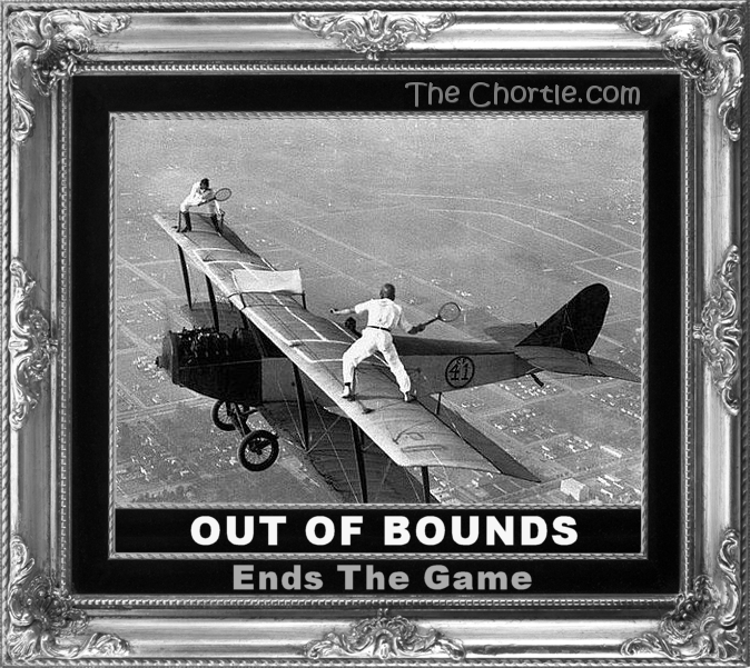 Out of bounds ends the game.