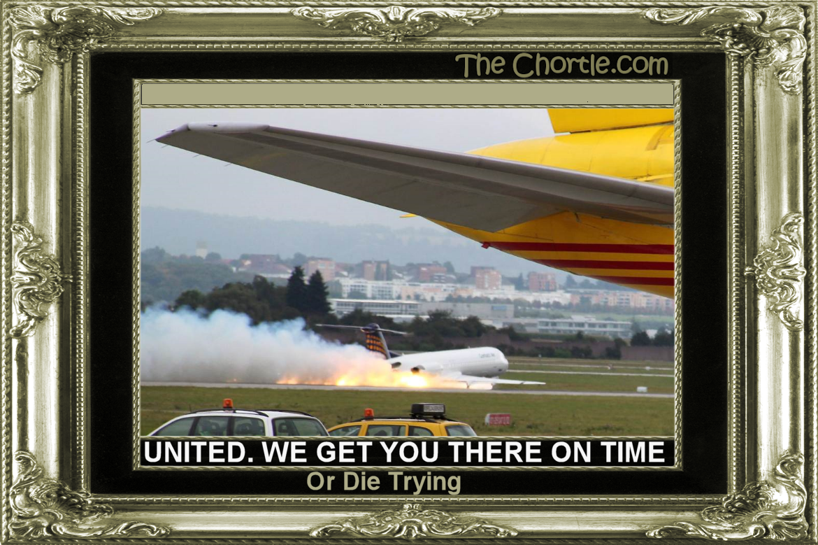 United. We get you there on time or die trying.
