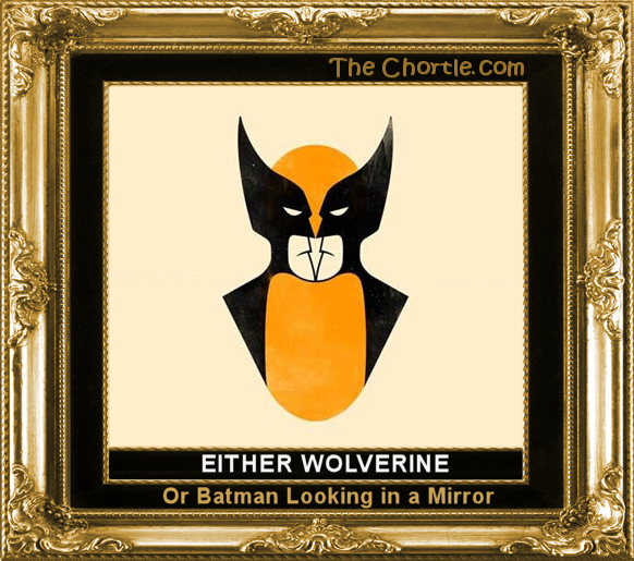 Either Wolverine, or Batman looking in the mirror