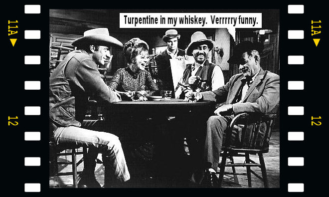 Turpentine in my whiskey. Verrrry funny.