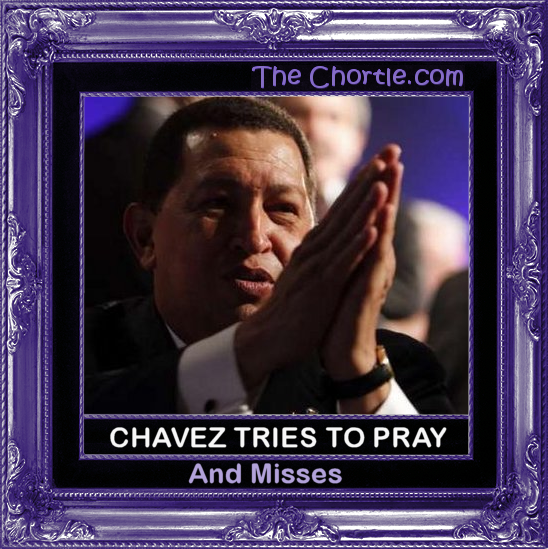 Chavez Tries to pray, and misses.